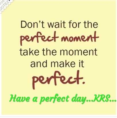 📝Quotes📝 - UOTEZ Don ' t wait for the perfect moment take the moment and make it perfect . Have a perfect day . . . KRS . . . - ShareChat