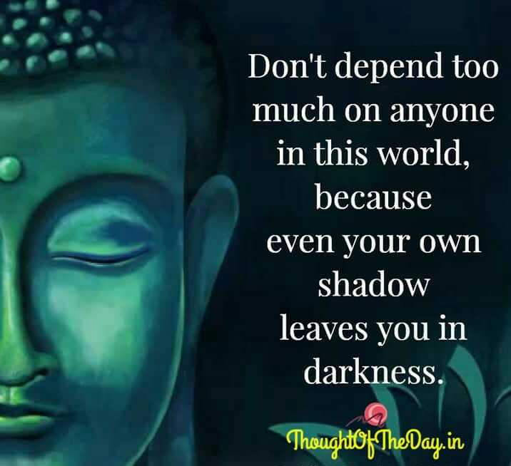"""#ನಿಜ ಅನ್ಸುತ್ತೆ"" - Don ' t depend too much on anyone in this world , because even your own shadow leaves you in darkness . ThoughtOf The Day . in - ShareChat"