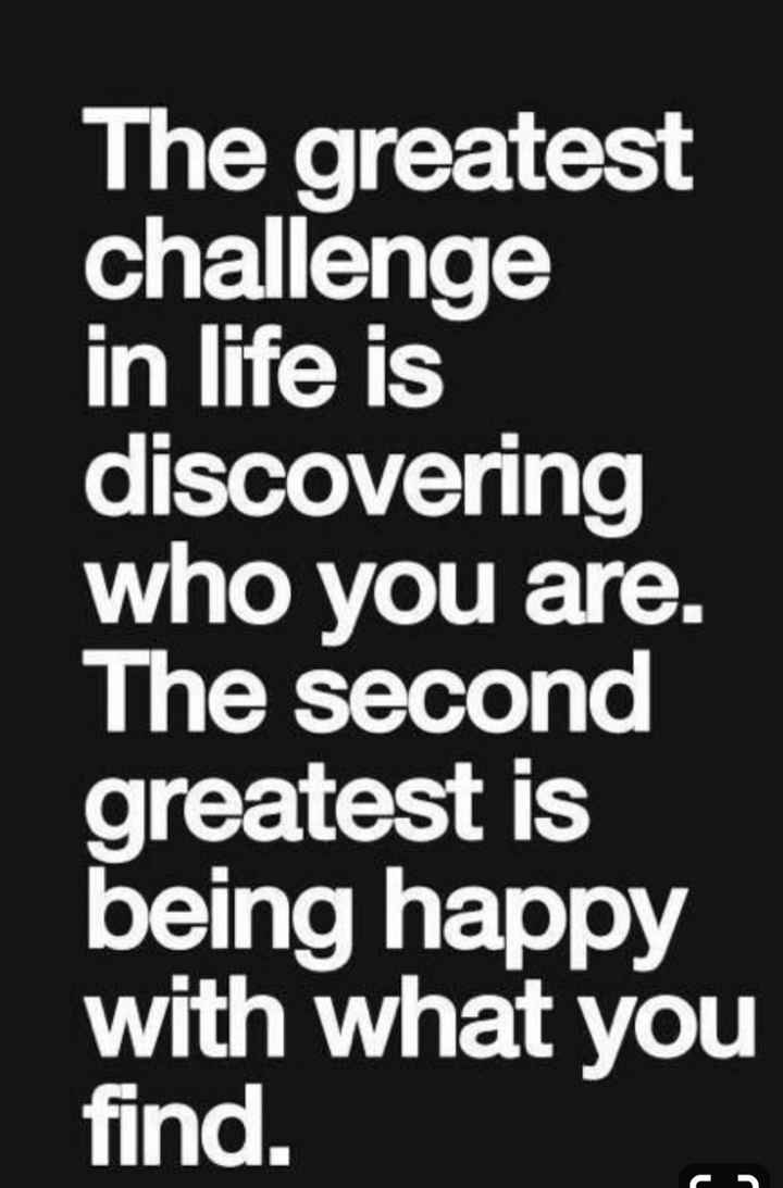 mobile status - The greatest challenge in life is discovering who you are . The second greatest is being happy with what you find . - ShareChat