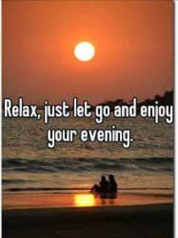 my self - Relax , just let go and enjoy your evening . - ShareChat