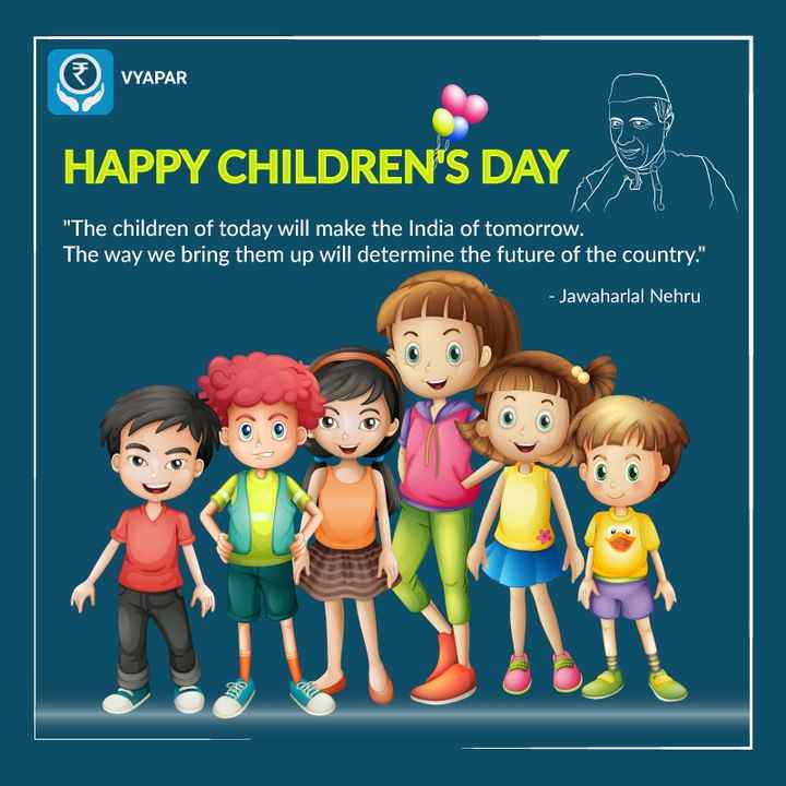 happy children's day's - Ⓡ UYAPAR VYAPAR HAPPY CHILDREN ' S WY The children of today will make the India of tomorrow . The way we bring them up will determine the future of the country . - Jawaharlal Nehru - ShareChat