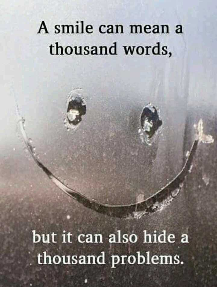 ... - A smile can mean a thousand words , but it can also hide a thousand problems . - ShareChat