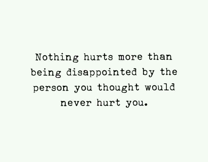 quotes - Nothing hurts more than being disappointed by the person you thought would never hurt you . - ShareChat