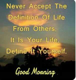 🌅శుభోదయం - Never Accept The Definition Of Life From Others , It Is Your Life , Define It Yourself . Good Morning - ShareChat