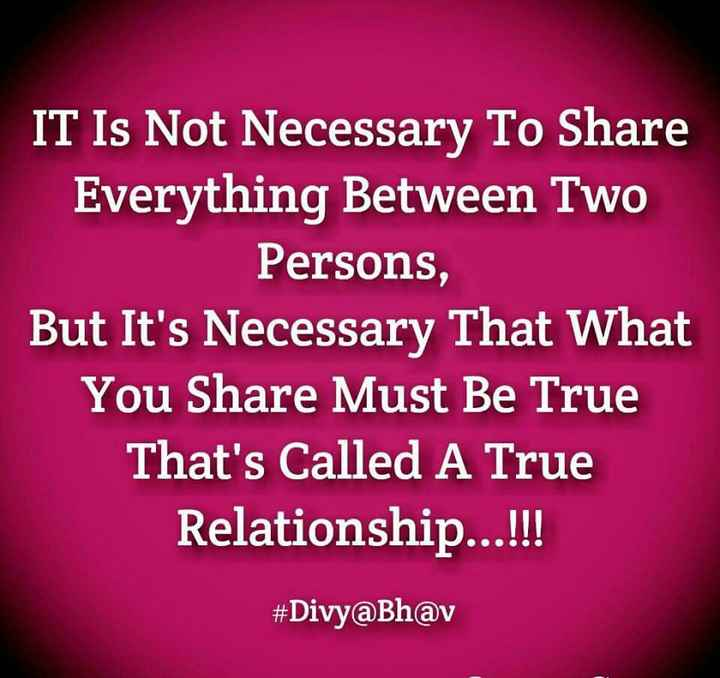 mari post - IT Is Not Necessary To Share Everything Between Two Persons , But It ' s Necessary That What You Share Must Be True That ' s Called A True Relationship . . . ! ! ! # Divy @ Bh @ v - ShareChat