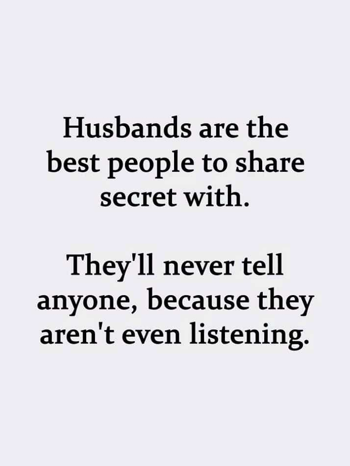 My Life My Wish - Husbands are the best people to share secret with . They ' ll never tell anyone , because they aren ' t even listening . - ShareChat