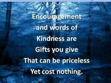Saturday Motivation - Encouragement and words of Kindness are Gifts you give That can be priceless Yet cost nothing . - ShareChat