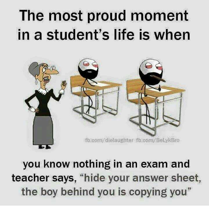 """school life - The most proud moment in a student ' s life is when fb . com / dielaughter fb . com / BelykBro you know nothing in an exam and teacher says , """" hide your answer sheet , the boy behind you is copying you - ShareChat"""