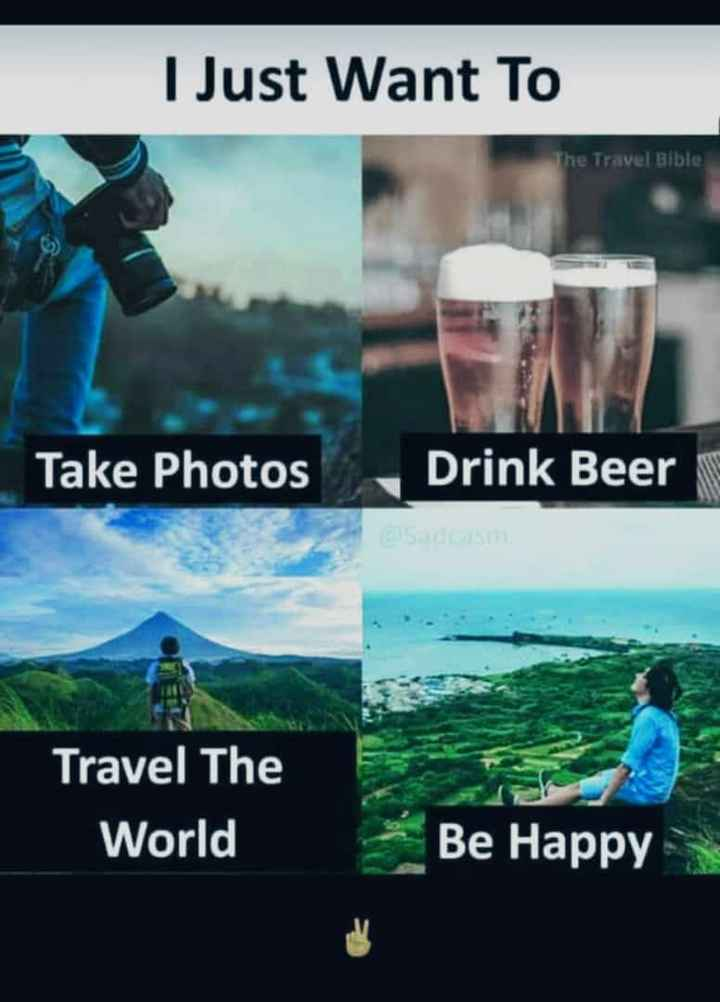 life goals - I Just Want To The Travel Bible Take Photos Drink Beer Travel The World Be Happy - ShareChat