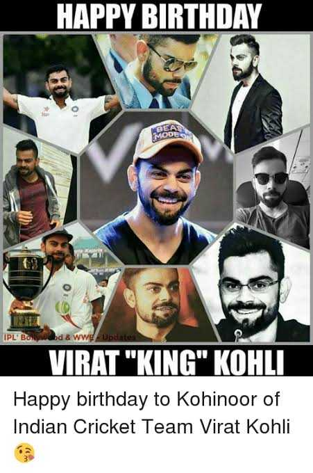 हैप्पी बर्थडे विराट - HAPPY BIRTHDAY BEA MODES IPL ' Bowdd & wwe Updates VIRAT KING KOHLI Happy birthday to Kohinoor of Indian Cricket Team Virat Kohli - ShareChat