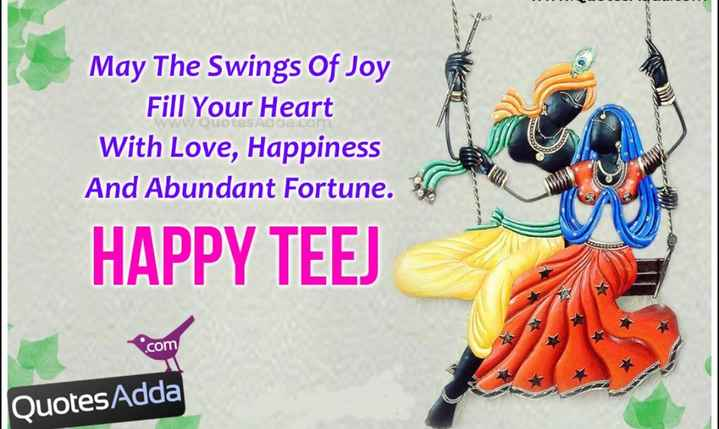 तीज-सिंजारा - May The Swings Of Joy Fill Your Heart With Love, Happiness And Abundant Fortune. HAPPY TEEJ com Quotes Adda - ShareChat