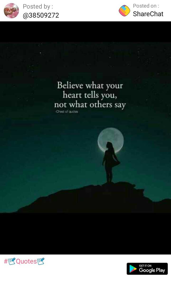 📝Quotes📝 - Posted by : @ 38509272 Posted on : ShareChat Believe what your heart tells you , not what others say O doces # EX Quotes GET IT ON Google Play - ShareChat