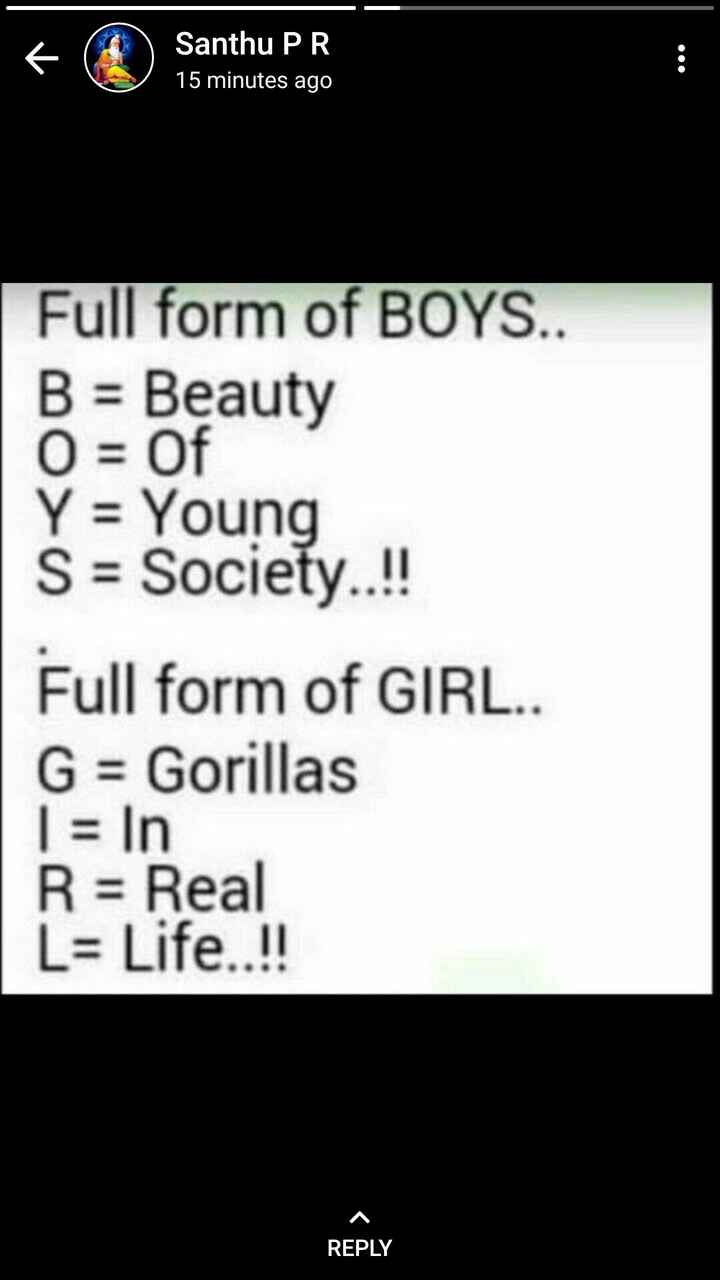 Social Awareness - + Santhu PR 15 minutes ago Samtheportes Full form of BOYS . . B = Beauty O = Of Y = Young S = Society . . ! ! Full form of GIRL . . G = Gorillas 1 = In R = Real L = Life . . ! ! REPLY - ShareChat