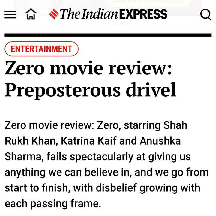 आज से ZERO - = W SThe Indian EXPRESS Q ENTERTAINMENT Zero movie review : Preposterous drivel Zero movie review : Zero , starring Shah Rukh Khan , Katrina Kaif and Anushka Sharma , fails spectacularly at giving us anything we can believe in , and we go from start to finish , with disbelief growing with each passing frame . - ShareChat