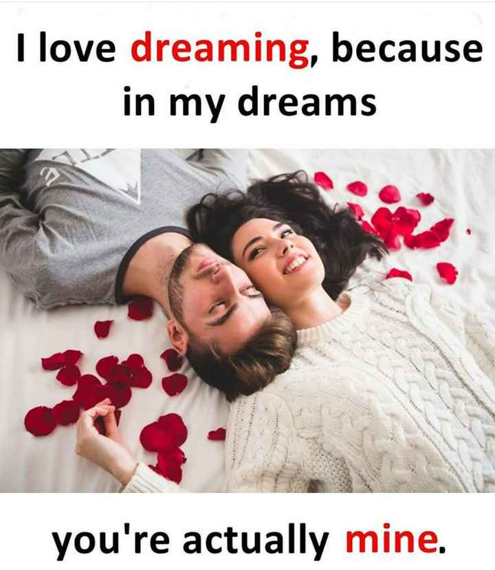 love status video - I love dreaming , because in my dreams you ' re actually mine . - ShareChat