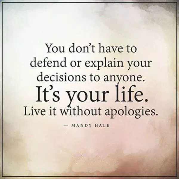 life quotes - You don ' t have to defend or explain your decisions to anyone . It ' s your life . Live it without apologies . - MANDY HALE - ShareChat