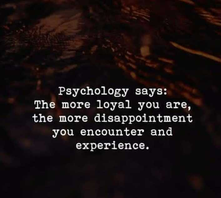 🤔ನನ್ನ ಪ್ರಕಾರ - Psychology says : The more loyal you are , the more disappointment you encounter and experience . - ShareChat