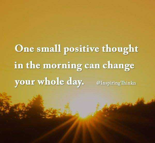 ✅ - One small positive thought in the morning can change your whole day . @ Inspiring Thinkn @ Inspiring Thinkn - ShareChat