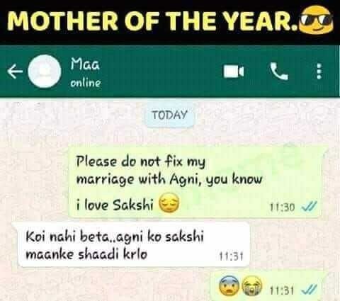 Classmates - MOTHER OF THE YEAR . Maa online TODAY Please do not fix my marriage with Agni , you know i love Sakshi 11 : 30 V Koi nahi beta . . agni ko sakshi maanke shaadi krlo 11 : 31 9 11 : 31 1 - ShareChat