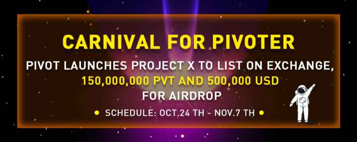 25 अक्टूबर की न्यूज़ - CARNIVAL FOR PIVOTER PIVOT LAUNCHES PROJECT X TO LIST ON EXCHANGE , 150 , 000 , 000 PVT AND 500 , 000 USD • FOR AIRDROP : : • SCHEDULE : OCT . 24 TH - NOV . 7 TH • - ShareChat