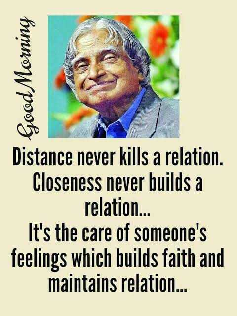 ಡಾ|| ಐ ಪಿ ಜೆ - Good Morning Distance never kills a relation . Closeness builds It ' s the care of someone feelings which faith and maintains - ShareChat