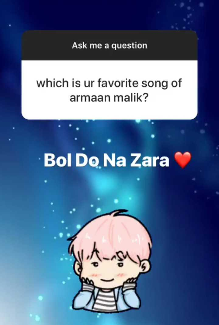 मेरे बारे में - Ask me a question which is ur favorite song of armaan malik ? Bol Do Na Zara - ShareChat
