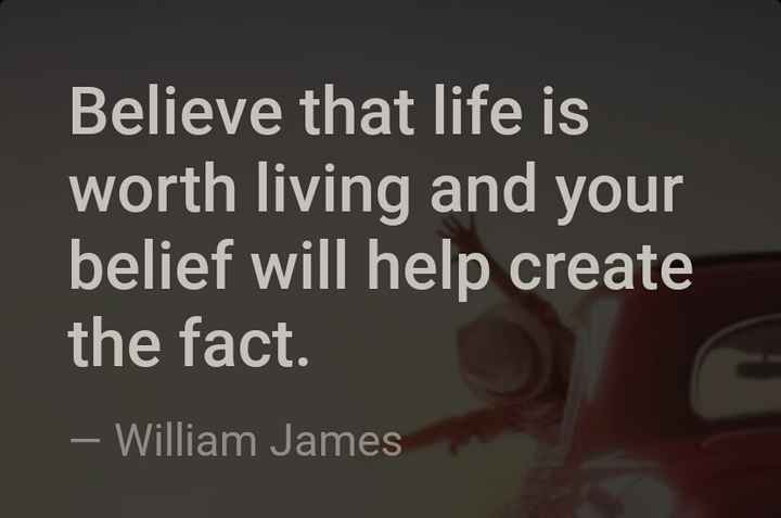 प्रेरणा - Believe that life is worth living and your belief will help create the fact . – William James - ShareChat