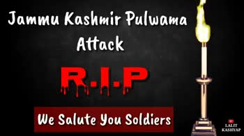 jai hind - Jammu Kashmir Pulwama Attack R . I . P LALIT KASHYAP ' We Salute You Soldiers Salute Our Heros R . I . P - ShareChat