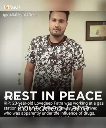 so sad😥😥 - Kwai @ vishal kumar67 . . REST IN PEACE RIP : 23 - year - old Lovedeep Fatra was working at a gas station offo wie dessengway wherra river , who was apparently under the influence of drugs , Kwai @ vishal kumar67 . . REST IN PEACE RIP : 23 - year - old Lovedeep Fatra was working at a gas station offo wie dessengway wherra river , who was apparently under the influence of drugs , - ShareChat