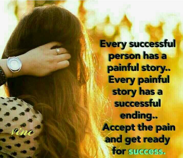 success - Every successful person has a painful story . . Every painful story has a successful ending . . Accept the pain and get ready for success - ShareChat