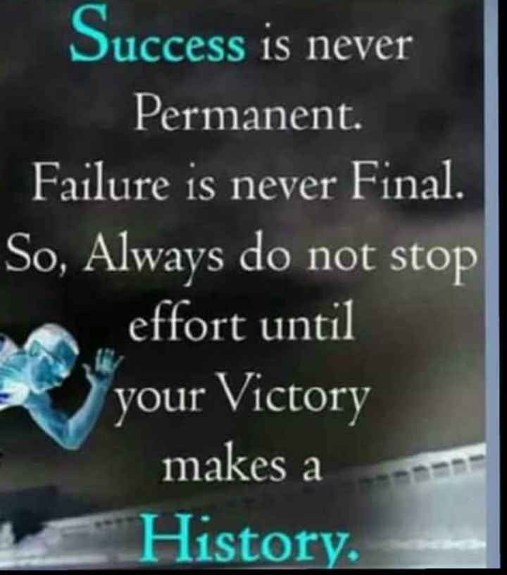 sucess - Success is never Permanent . Failure is never Final . So , Always do not stop effort until your Victory makes a History . - ShareChat