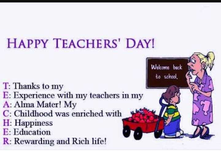 शिक्षक दिवस - HAPPY TEACHERS ' DAY ! Welcome back to school . T : Thanks to my E : Experience with my teachers in my A : Alma Mater ! My C : Childhood was enriched with H : Happiness E : Education R : Rewarding and Rich life ! - ShareChat