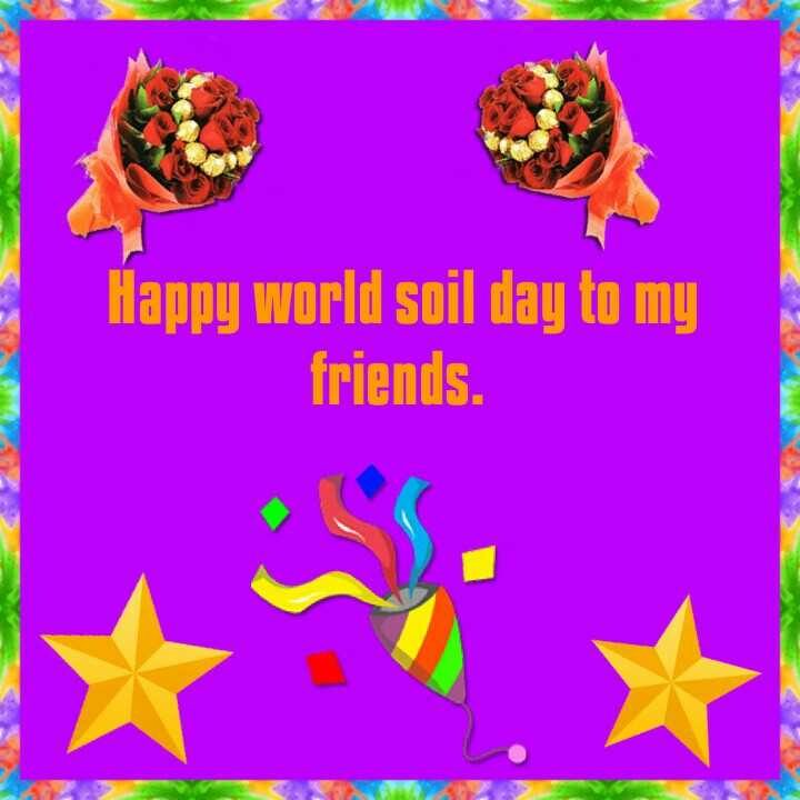 World Soil Day - Happy world soil day to my friends . - ShareChat