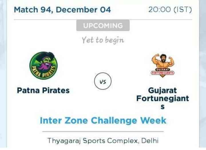 🏆 Pro Kabaddi Leauge 2018 - Match 94 , December 04 20 : 00 ( IST ) UPCOMING Yet to begin GUJARAT TORTUNE GIANTS ) Patna Pirates Gujarat Fortunegiant Inter Zone Challenge Week Thyagaraj Sports Complex , Delhi - ShareChat
