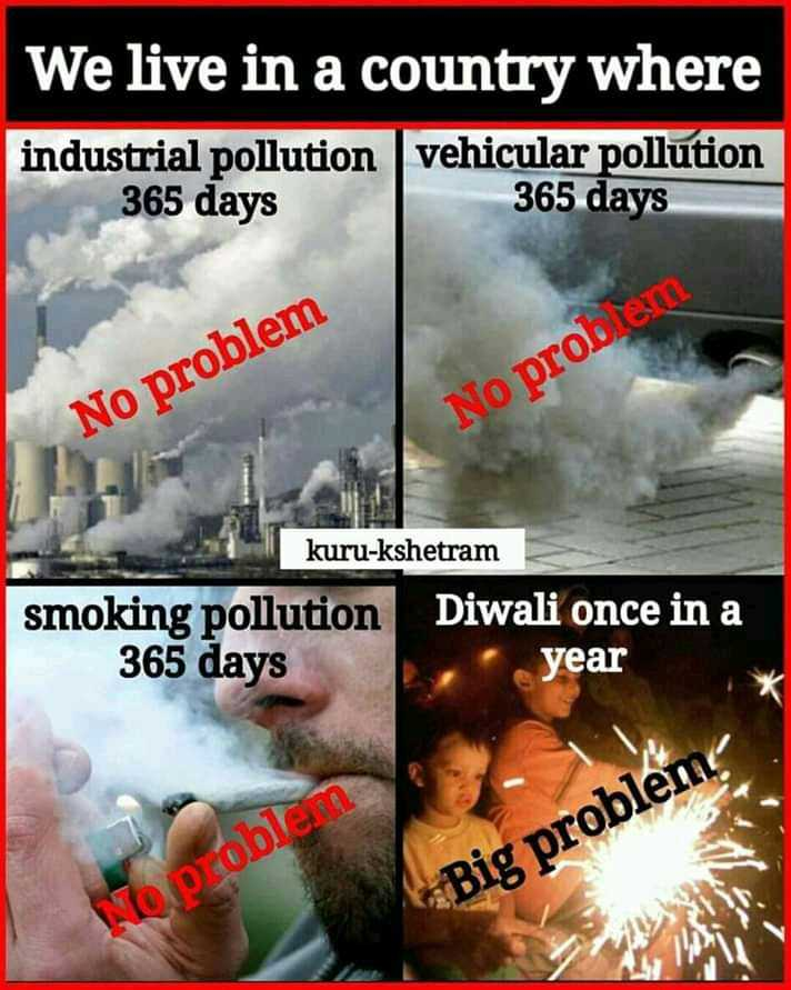 दिवाली की साफ़ सफ़ाई - We live in a country where industrial pollution vehicular pollution 365 days 365 days No problem No problem kuru - kshetram smoking pollution 365 days Diwali once in a year Big problem No oblem - ShareChat