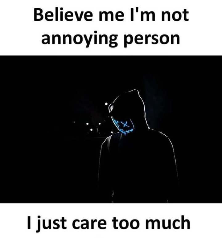 true lines - Believe me I ' m not annoying person I just care too much - ShareChat