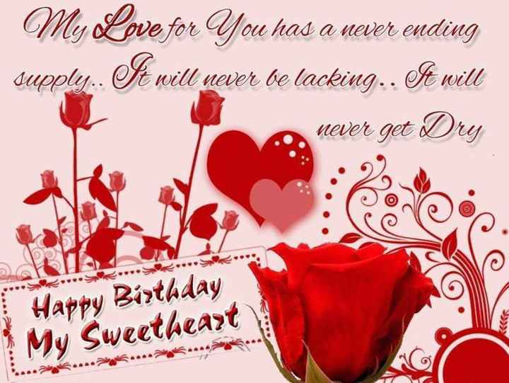 birthday wish - My Love for You has a never ending supply . It will never be lacking . It will . . never get Dry Happy Birthday My Sweetheart . . . . . . . . . . . . . * - ShareChat