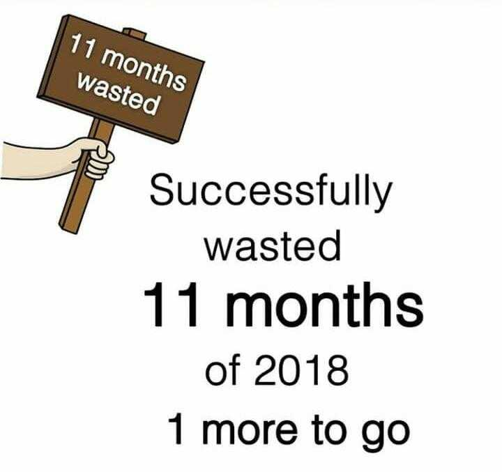 mind thought - 11 months wasted Successfully wasted 11 months of 2018 1 more to go - ShareChat