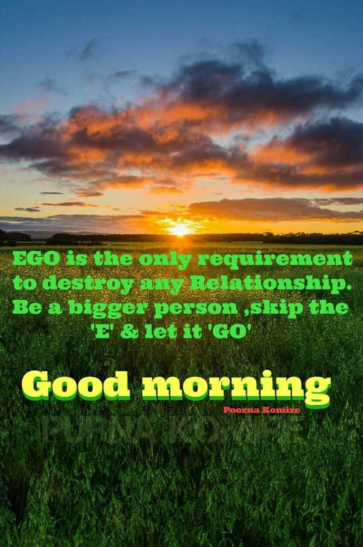 Friday Feeling - EGO is the only requirement to destroy any Relationship . Be a bigger person skip the ' E ' & let it ' GO Good morning Poorna Komite - ShareChat