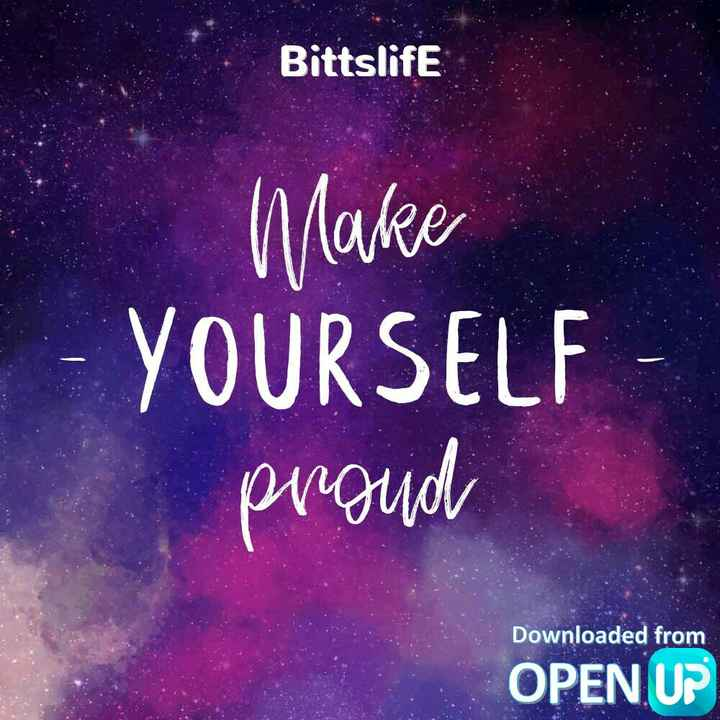 proud - Bittslife Make - YOURSELF - proud Downloaded from OPEN UP - ShareChat