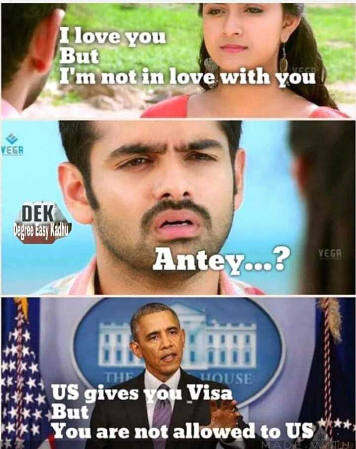 B.Tech జోక్స్ 👷♂️ 😂 - I love you But I ' m not in love with you VEGR DEK Degree zasy Kadhu VEGA Antey . . . ? THE HOUSE US gives you Visa But You are not allowed to US - ShareChat