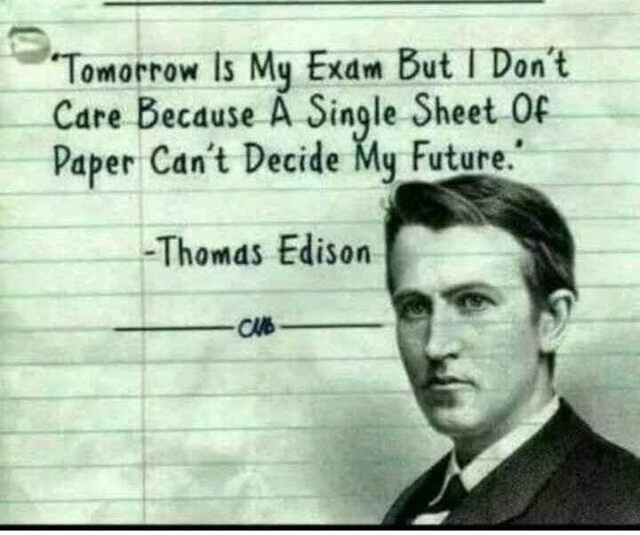 super - ' Tomorrow Is My Exam But I Don ' t Care Because A Single Sheet Of Paper Can ' t Decide My Future . ' - Thomas Edison clb - ShareChat