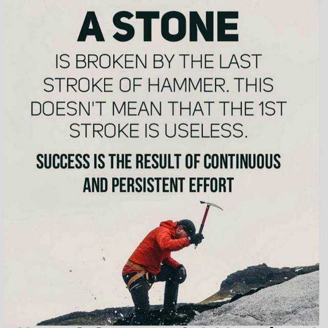 inspiring - A STONE IS BROKEN BY THE LAST STROKE OF HAMMER . THIS DOESN ' T MEAN THAT THE 1ST STROKE IS USELESS . SUCCESS IS THE RESULT OF CONTINUOUS AND PERSISTENT EFFORT - ShareChat