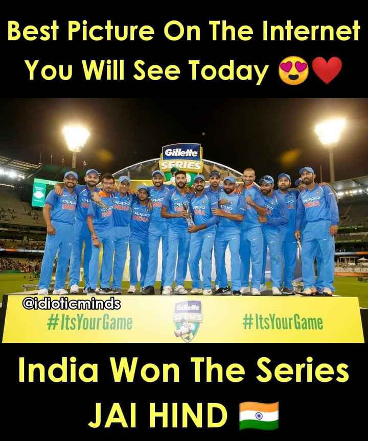🏏AUS vs IND 3rd ODI - Best Picture On The Internet You Will See Today ♡ Gillette SERIES OPP сэрро 이기고 oppo NO MOLA CUP INDIA DODO DO IND Gele @ idioticminds # Its Your Game # Its Your Game India Won The Series JAI HIND 0 - ShareChat