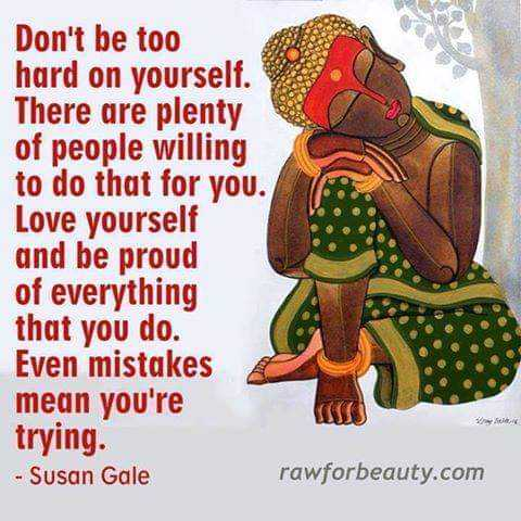 🙏 Buddhism ( बुद्धिज़्म ) 🙏 - Don ' t be too hard on yourself . There are plenty of people willing to do that for you . Love yourself and be proud of everything that you do . Even mistakes mean you ' re trying . - Susan Gale rawforbeauty . com ( CCC - ShareChat