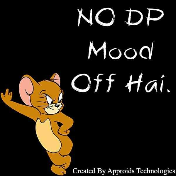 DP - NO DP Mood Off Hai . Created By Approids Technologies - ShareChat