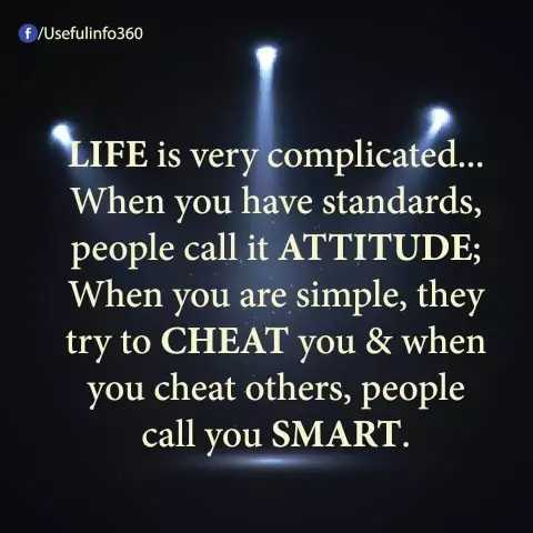 Did you know❓ - f / Usefulinfo360 LIFE is very complicated . . . When you have standards , people call it ATTITUDE ; When you are simple , they try to CHEAT you & when you cheat others , people call you SMART . - ShareChat