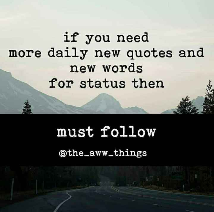 Feeling - if you need more daily new quotes and new words for status then must follow @ the _ aww _ things - ShareChat