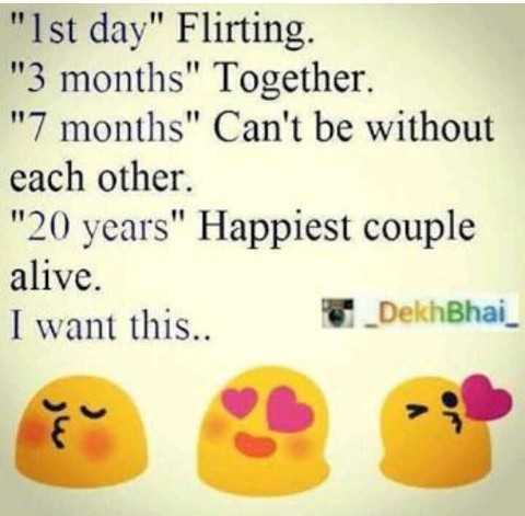 😍Flirting Day 💑 - Ist day Flirting . 3 months Together . 7 months Can ' t be without each other . 20 years Happiest couple alive . I want this . . Dekh Bhai - ShareChat