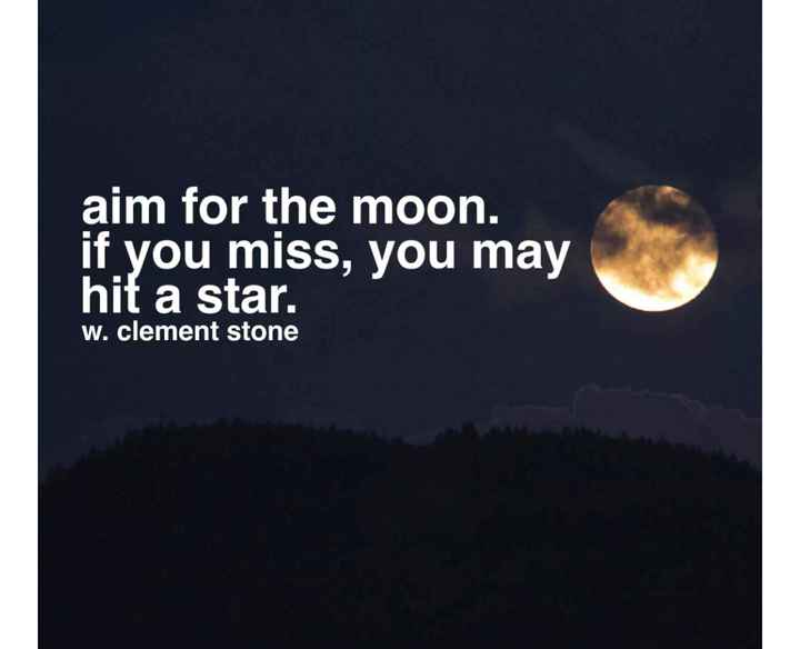 For u - aim for the moon . if you miss , you may hit a star . w . clement stone - ShareChat
